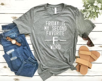 Friday is my 2nd Favorite F Word T-Shirt - F word Shirt - Funny Adult Shirts - Funny Adult Gifts - Adult Christmas Gift