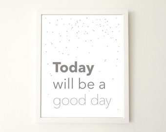Inspirational printable poster instant download print Today will be a good day printable wall art home decor