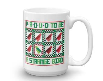 Funny Mug - Proud to be a Strange Bird - Quilt Mug - Unique Mug - Mug with Sayings - 15 oz Mug - White Mug - Mug for Quilters - Large Mug
