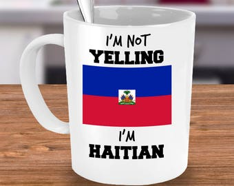 Haiti Coffee Mug - I'm Not Yelling I'm Haitian - Haitian Mom Gift or Haitian Dad Gift - Haitian Pride - For Mother's or Father's Day