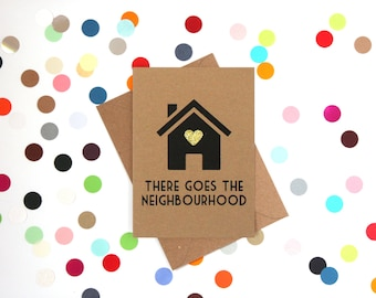 Funny new home card, New house card, There goes the neighbourhood, Funny housewarming card, Funny first house card, Welcome card, Funny card