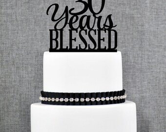 30 Years Blessed Cake Topper, Classy 30th Birthday Cake Topper, 30th Anniversary Cake Topper- (T260-30)