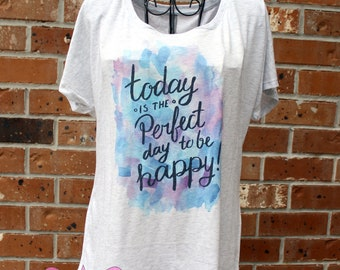 Today is the Perfect Day to be Happy Shirt, Ladies Workout Tank, Womens Inspirational Shirt, Gift for Her, Women's Graphic Tee, Gift for Mom