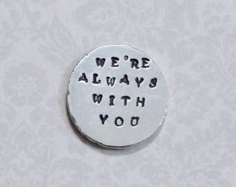 We're Always With You Pocket Coin, Comfort Token, Hand Stamped Personalized Pewter Pocket Stone, Pocket Pebble Keepsake, Gift from Mom Dad