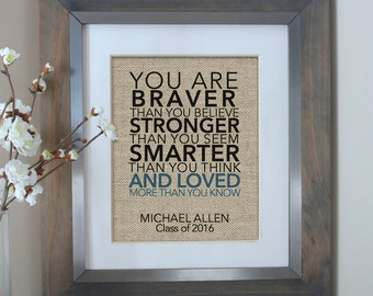 You Are Braver Than You Believe Burlap Print | 2018 Graduation Gift for Her | 2018 College Graduation Gift | Gift for Him, Gift for Daughter