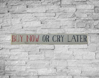 BUY NOW or Cry Later Sign, 4x24, No Regrets, Hand Painted, Shop Owners Sign, In Stock, Store Signs, Small Business Owner, SKU-402