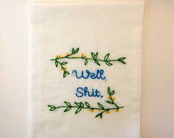 Sassy Hand Embroidered Kitchen Towel - Mature -  Well Shit - Sarcasm