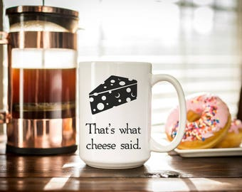Funny Coffee Mugs - That's What Cheese Said Funny Coffee Cup - Cheese Lover Foodie Gift - Funny Mugs with Sayings - Tea Mug - Coffee Gifts