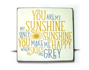 You are my sunshine my only sunshine you make me happy when skies are grey wood sign