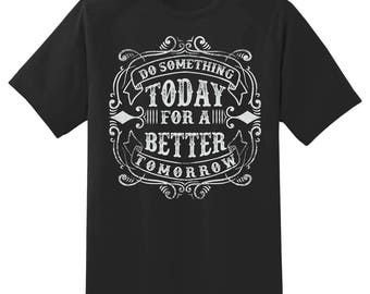 Do something today for a better tomorrow tee shirt 05302016