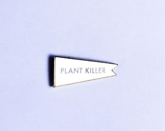 Plant Killer Pennant | Lapel Pin