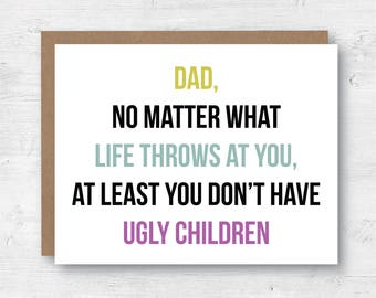 Dad Card - Funny Father's Day Card - Dad Just Because Card - Funny Dad Birthday Card  - At Least You Don't have Ugly Children