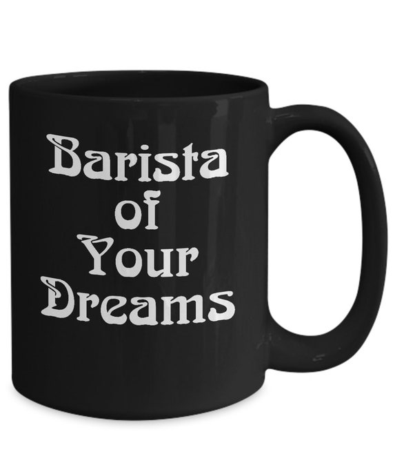 Barista gift ideas  barista of your dreams black coffee mug tea cup  gift for cafe owner