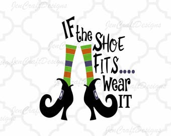 If The Shoe Fits, Wear it SVG, Witch Shoes SVG, Halloween SVG Legs, october svg, fall svg, Cut File Design,svg,dxf,png Silhouette Cricut