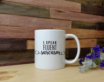 I Speak Fluent Sarcasm Mug - Birthday - Coffee Mug - Tea Mug - Gifts for Her - Gifts for Him - Personalize
