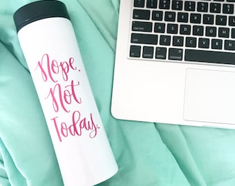 Nope Not Today Mug - Travel Mug- Nope Mug - Adulting Mug - I Can't Adult Mug - Funny Coffee Mug - Coffee Mug