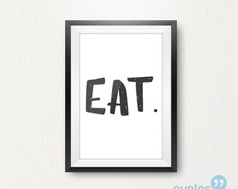 Eat - DIY Printable Quotes for home. Housewarming Gift, Typography Wall Art.