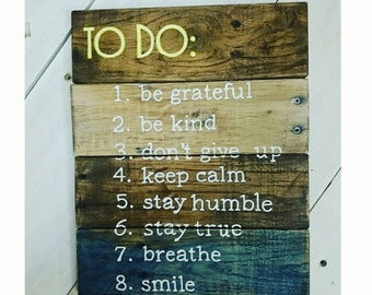 TO DO List Rustic Wood Sign {Be Grateful} Be Kind ~ Don't Give Up { Keep Calm } Stay Humble { Stay True } Breathe { Smile } Pallet Wood Sign