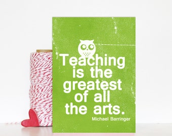 Teaching is the Greatest of all the Arts- Appreciation Thank You Card for Teacher -Leaf Green Distressed