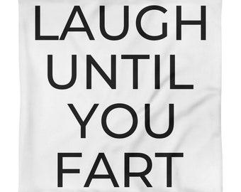 Laugh Until You Fart - 18x18 Square Pillow Case only