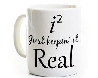 Funny Math Gift - Math Teacher Student Graduate Mathematician - Just Keepin' it Real - Coffee Mug