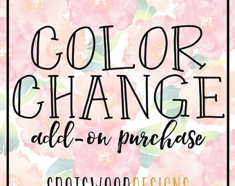 Custom COLOR CHANGE Add-On Purchase for ONE Label or Print Order.