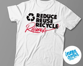 Reduce Reuse Recycle Rihanna (black) T-shirt