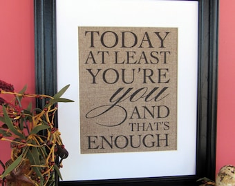 Today at least You're You - burlap art print