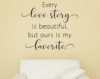 Every Love Story Is Beautiful But Ours Is My Favorite Wall Decal, Wedding, Wedding Decals, Wall Stickers, Love Quotes, Wedding Quotes