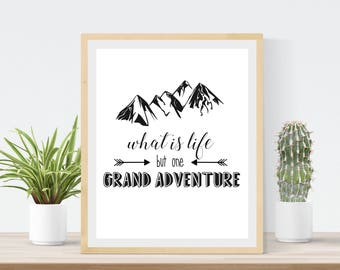 Beautiful Printable Mountain Wall Art | What Is Life But One Grand Adventure |  Instant Download |
