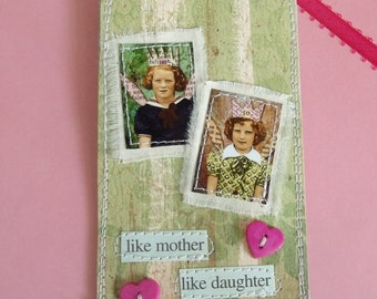 Like Mother Like Daughter mixed media Tag/Gift Tag/Scrapbook/Card