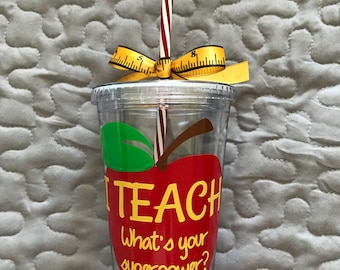 Teacher Tumbler with straw, I Teach What's Your Superpower, Teacher Gift, drinking tumbler