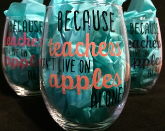 Teacher Appreciation Gift apples alone, End of Year Teacher Gift, Teacher Wine Glass, Because teachers can't live on apples alone, funny