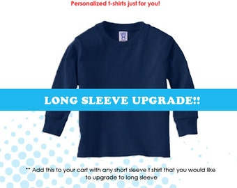 Long sleeve t shirt upgrade, upgrade any of our short sleeve t shirt to a long sleeve