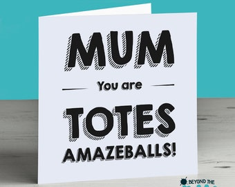 Funny Mothers Day Card - Mum You Are Totes Amazeballs - Amazing