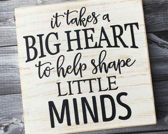 It takes a big heart to help shape little minds | Teacher sign| Teacher Appreciation | Wood Sign | classroom decor | Style# TA11