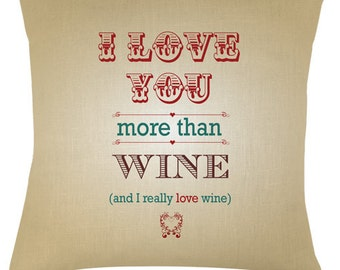 Valentine I love you more than Wine quote typography cushion /pillow