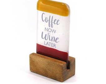 Fused Glass Coffee Now Wine Later, Quote, saying, Gift, Glass Gift, Unique Gift, fun gift
