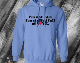 I'm Not Fat, I'm Stuffed Full of Love Hoodie, Funny Sweatshirt, Big Boned, Husky, Curvy, Plus Size, More to Love, Chubby, Gift For Dad, 5XL