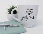 hello gorgeous mug, hello...