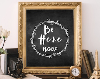Be Here Now, Chalkboard Art, Printable Art, Typography Print, Quote Print, Inspiring Art Print, Black and White