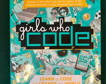 Girls Who Code: Learn How to Code and Change the World