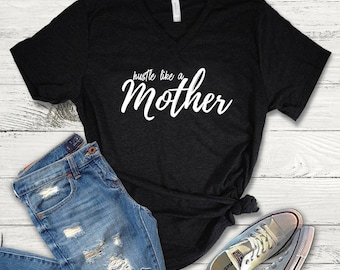 Hustle Like A Mother Shirt, Mom Tee Shirt, Mom V-Neck, Mom Shirt