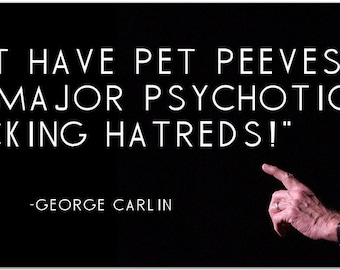 "George Carlin ""I don't have pet peeves - I have major psychotic f*cking hatreds!"" 8 Inch Quote Magnet comedian humor stand-up #3343"
