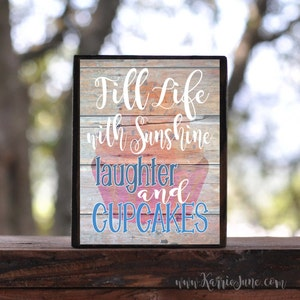 Fill life with SUNSHINE LAUGHTER and CUPCAKES...sign block