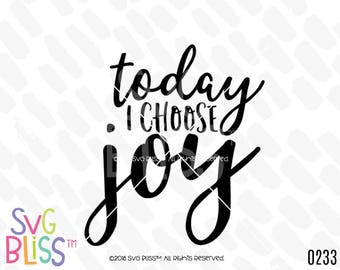 Today I Choose Joy SVG, Christian, Bible, Quote, Inspirational, Faith, DXF, Cut File, Cricut & Silhouette Compatible Design, Digital File