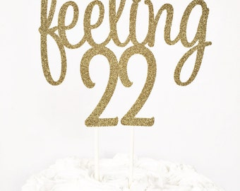 Feeling 22 Cake Topper / 22nd Birthday Party / Twenty Two / 22 Years Old / Custom Birthday Cake Topper / Centerpiece / Dessert Table Decor