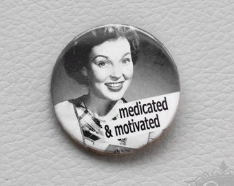 "cute as a button ""MEDICATED & MOTIVATED"" Retro Button"