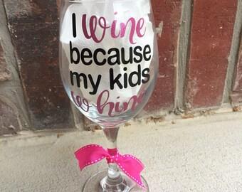 I wine because my kids wine/wine glass