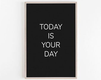 Today is your day Print, Quote Print, Printable Quote, Quote Poster, Quote Wall Art, Quote Art Print, Quote, Digital Print, Black and White